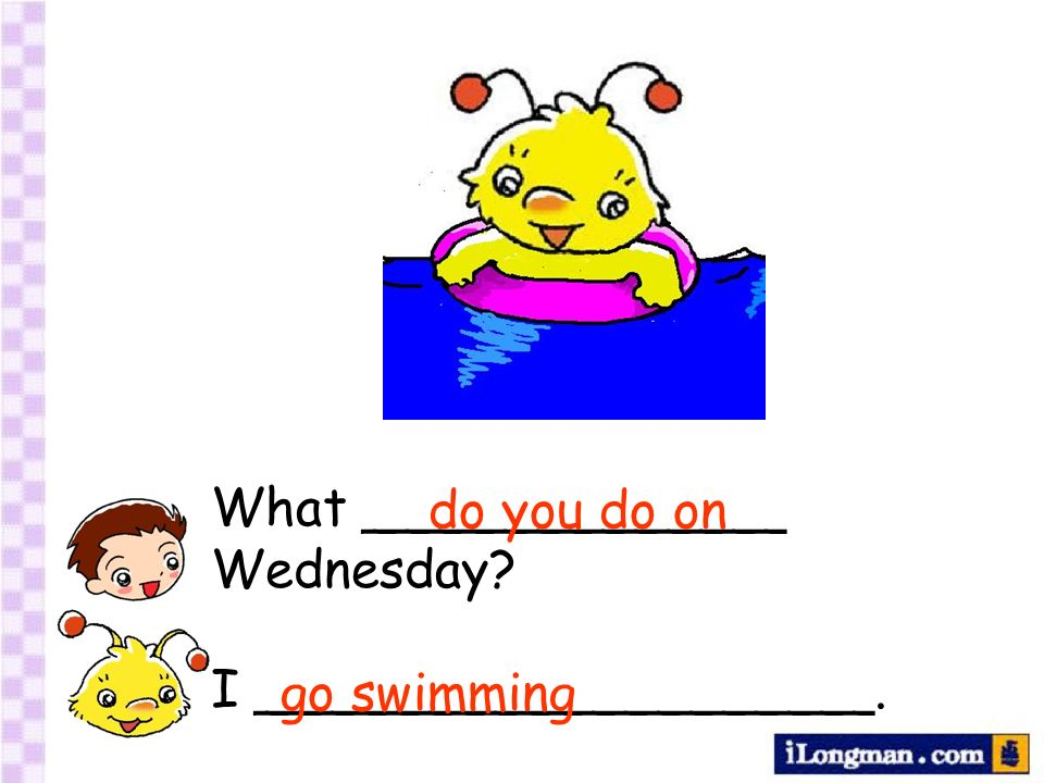 What _____________ Wednesday I ___________________. do you do on go swimming
