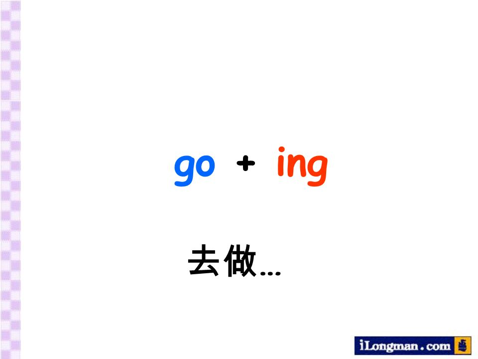 go + ing …