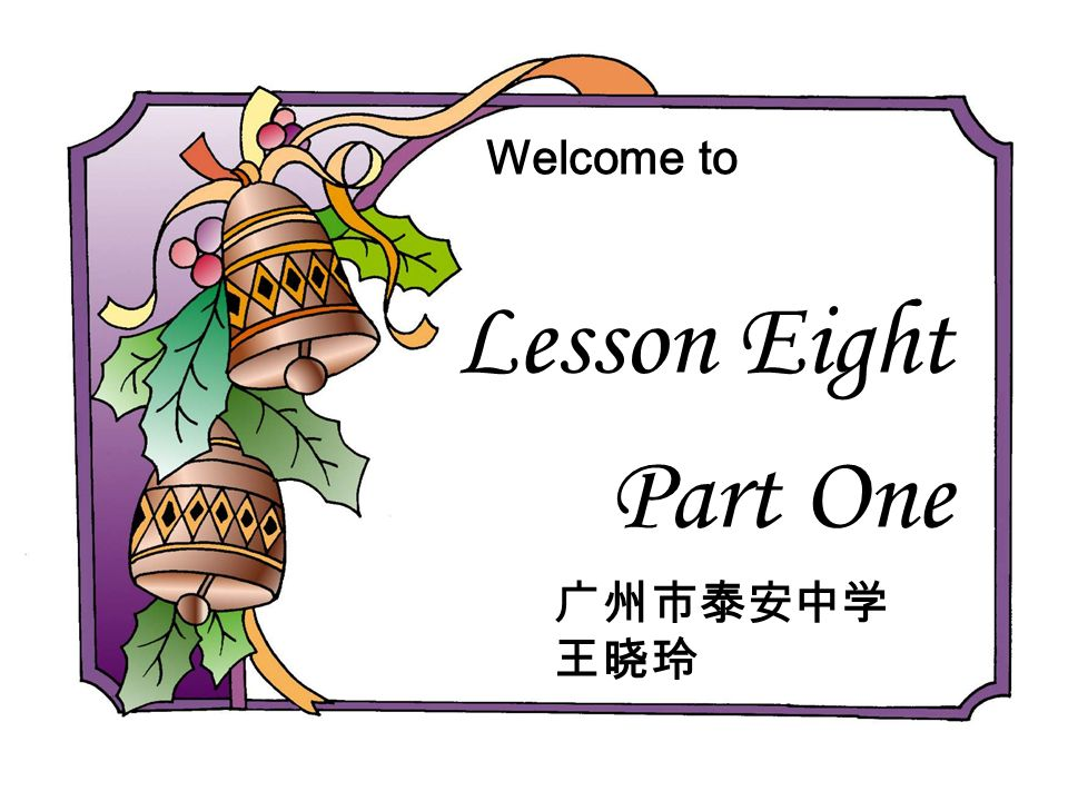 Lesson Eight Part One Welcome to
