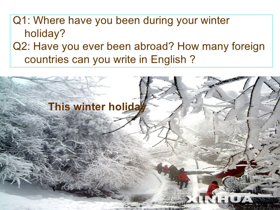 Q1: Where have you been during your winter holiday.