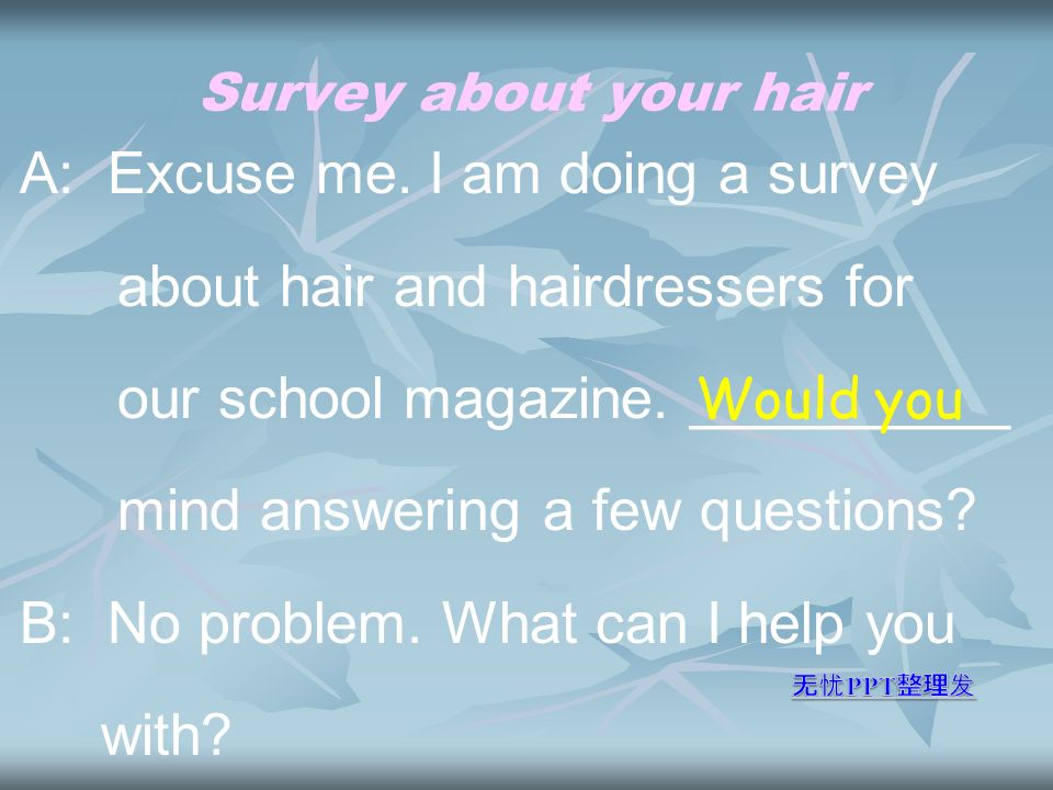 Survey about your hair A: Excuse me.
