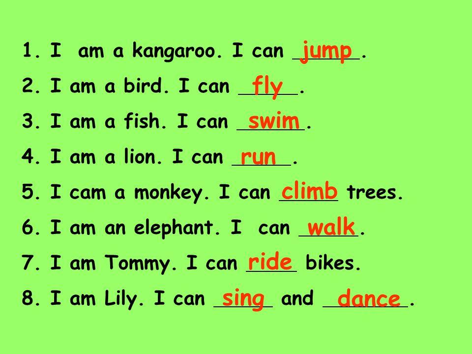 1. I am a kangaroo. I can. 2. I am a bird. I can. 3. I am a fish. I can. 4. I am a lion. I can. 5. I cam a monkey. I can trees. 6. I am an elephant. I