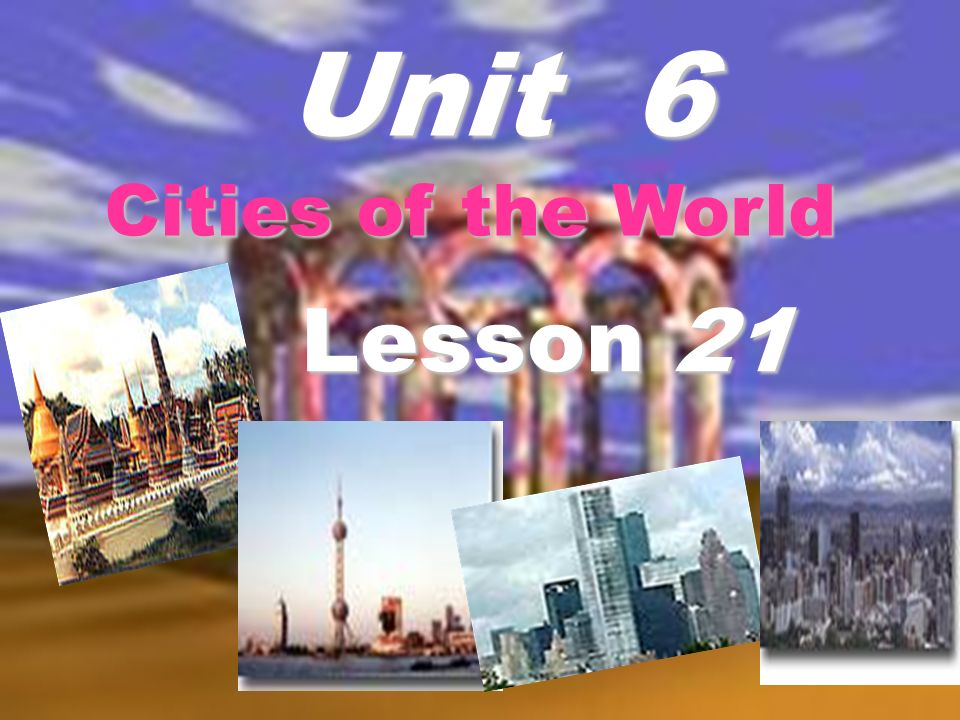 Unit 6 Cities of the World Lesson 21