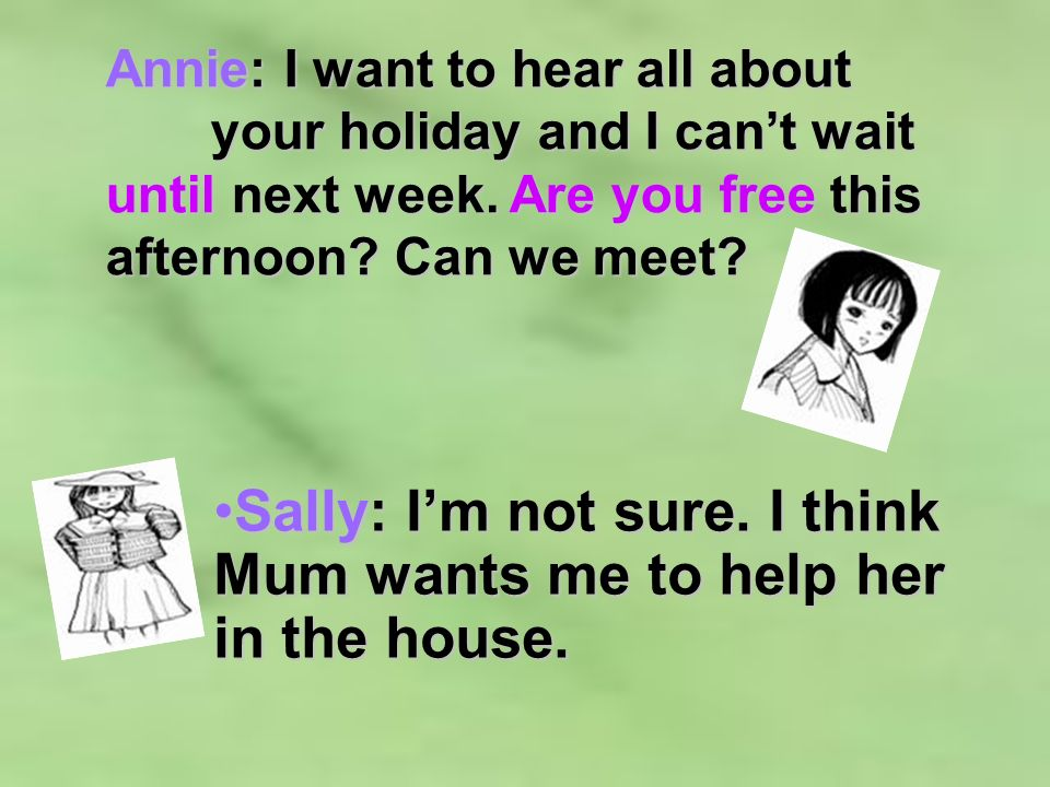 Annie: I want to hear all about your holiday and I cant wait until next week.
