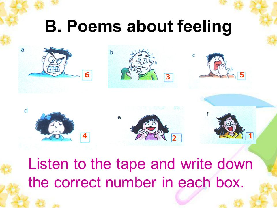 B. Poems about feeling 6 3 5 4 2 1 Listen to the tape and write down the correct number in each box.