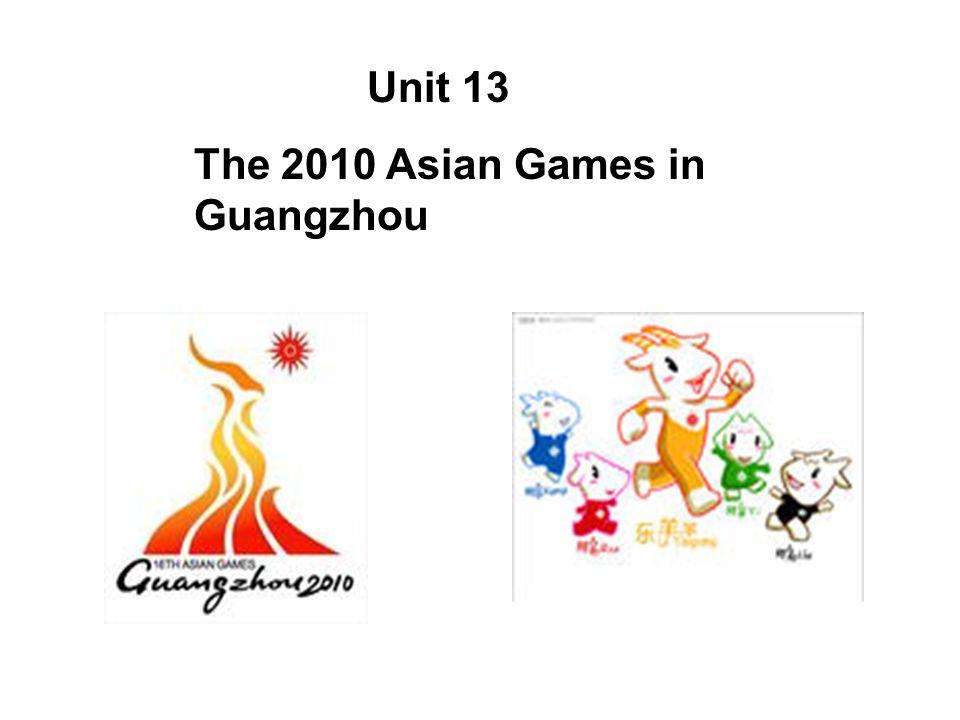 Unit 13 The 2010 Asian Games in Guangzhou