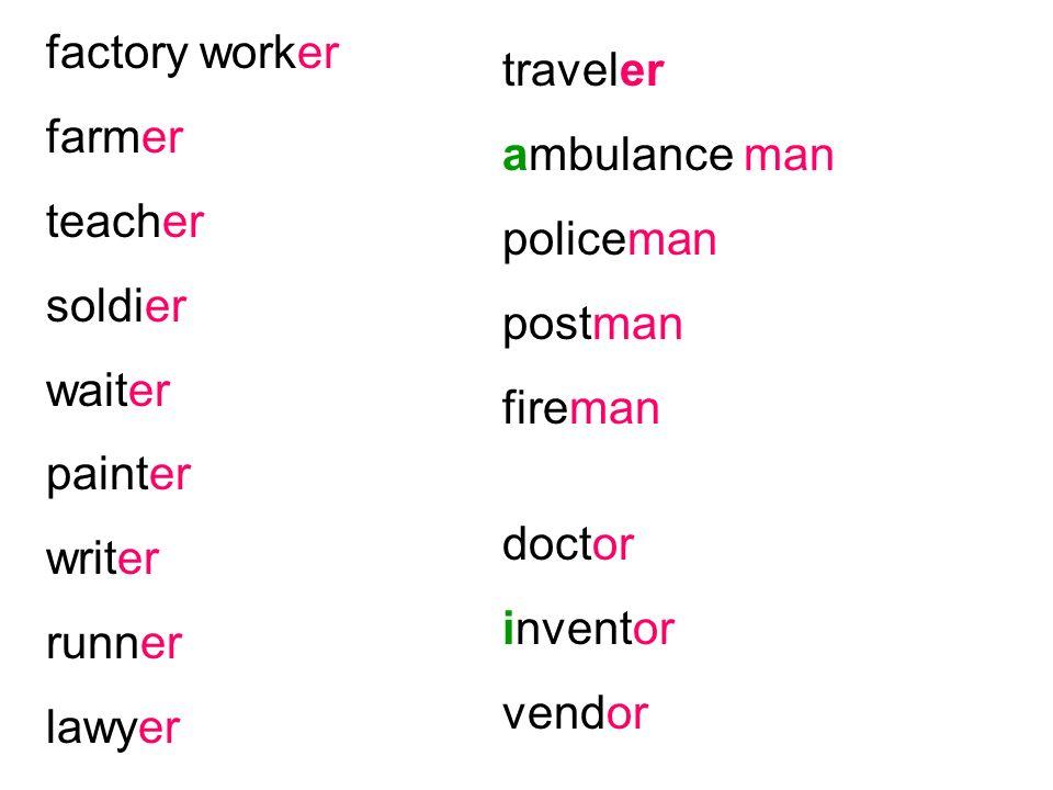 factory worker farmer teacher soldier waiter painter writer runner lawyer traveler ambulance man policeman postman fireman doctor inventor vendor