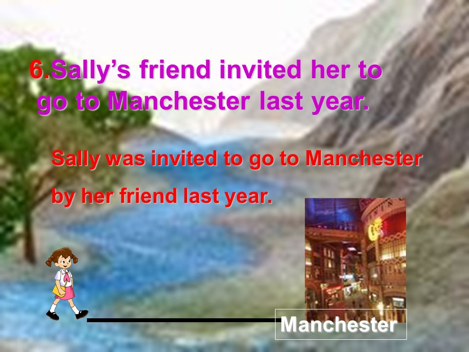 Sally was invited to go to Manchester by her friend last year.