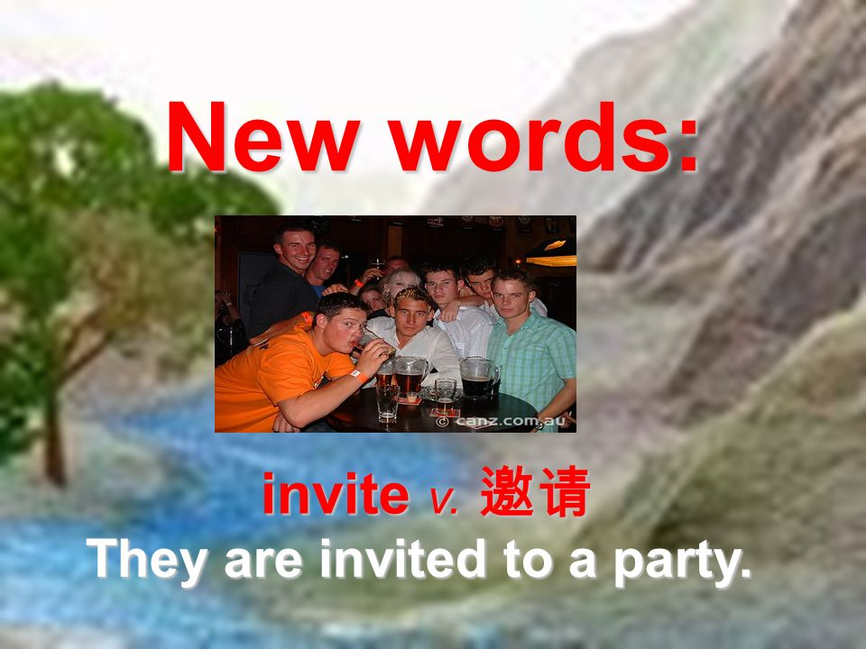 New words: invite v. invite v. They are invited to a party.