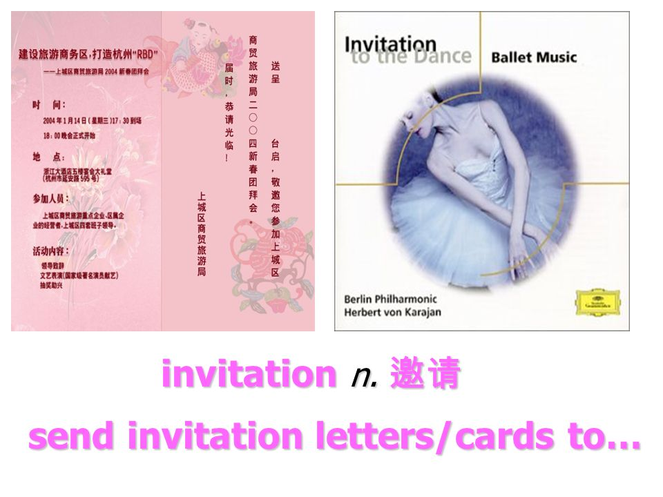 invitation n. invitation n. send invitation letters/cards to… send invitation letters/cards to…