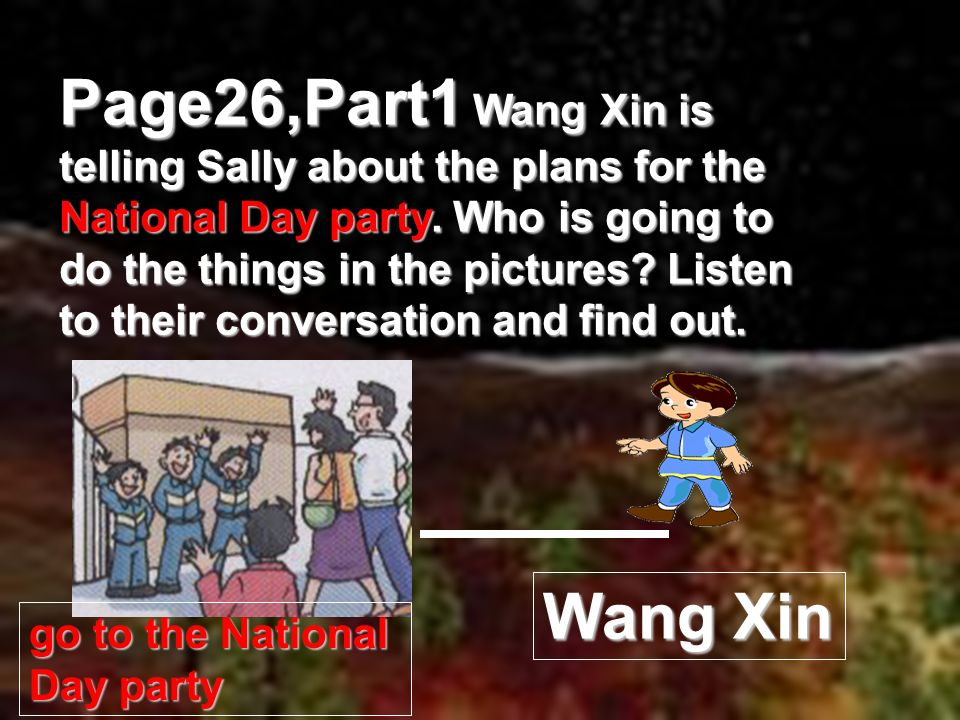 Page26,Part1 Wang Xin is telling Sally about the plans for the National Day party.