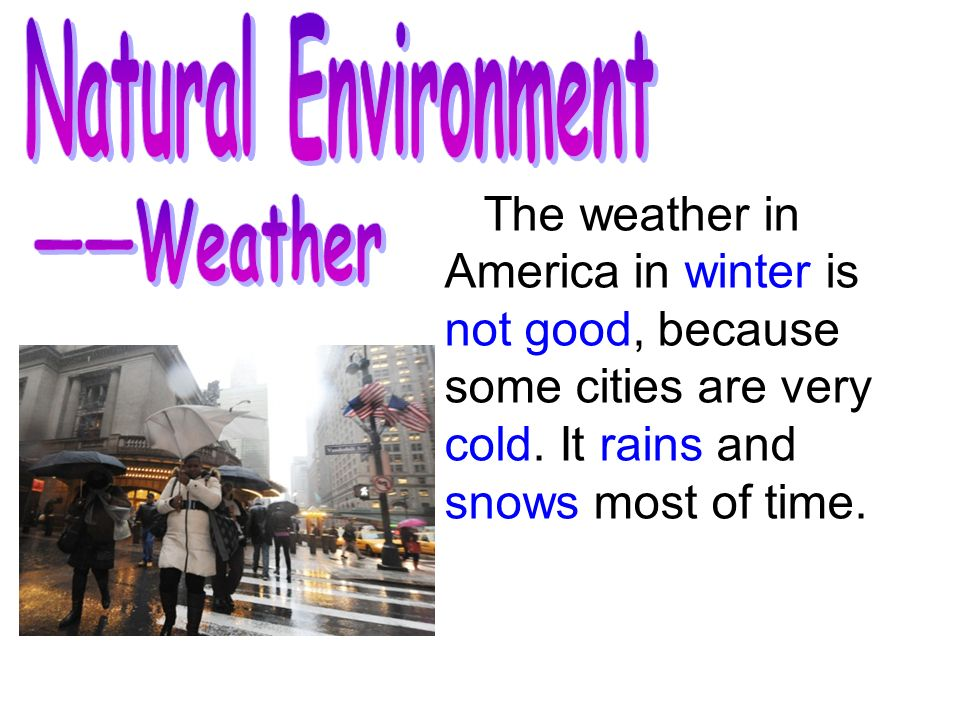 The weather in America in winter is not good, because some cities are very cold.