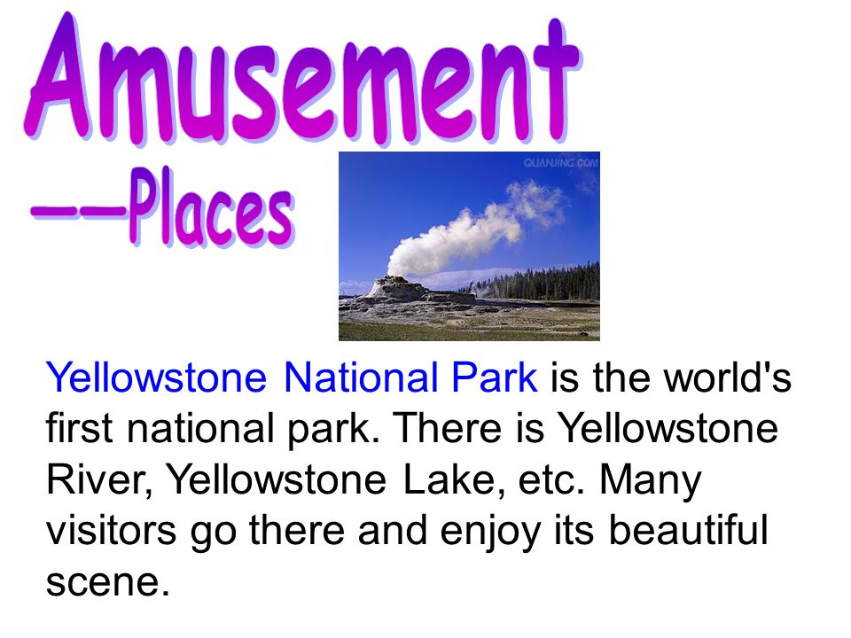 Yellowstone National Park is the world s first national park.