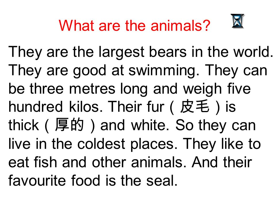 They are the largest bears in the world.They are good at swimming.