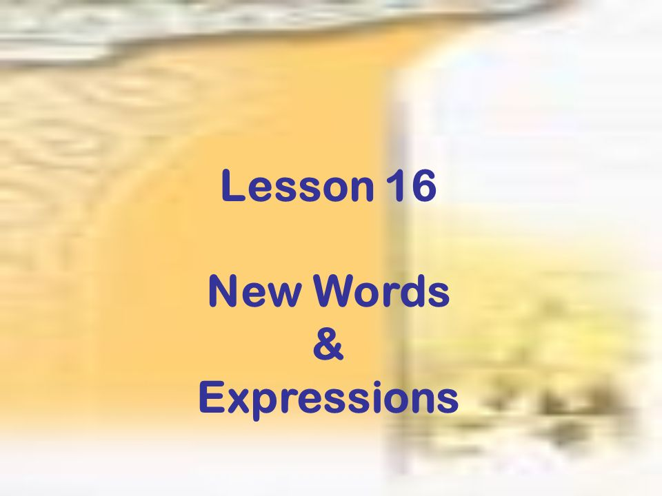Lesson 16 New Words & Expressions