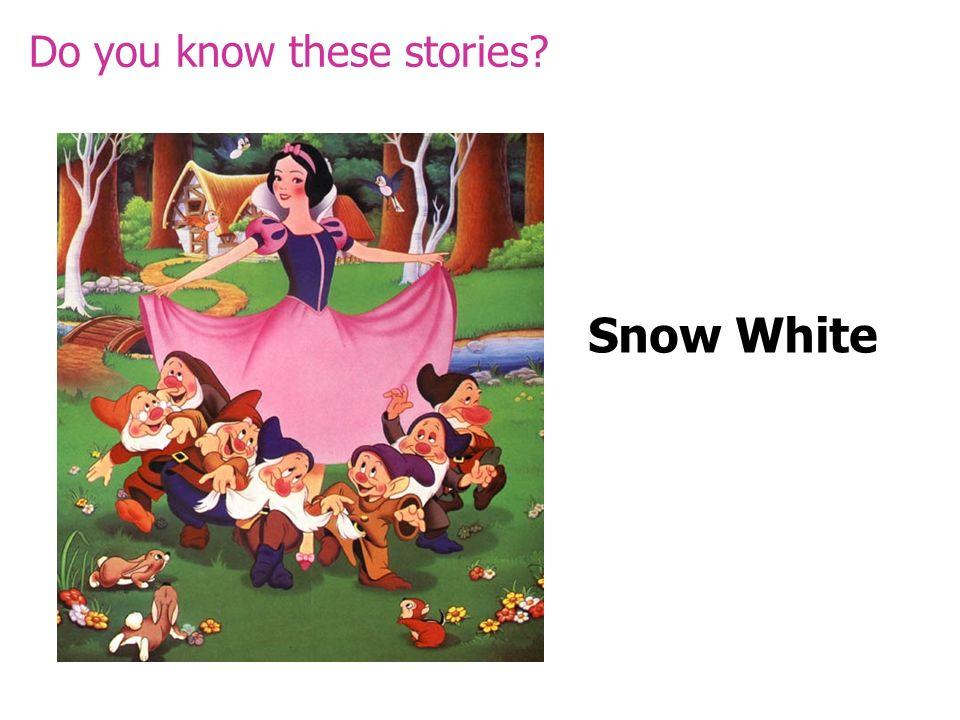 Snow White Do you know these stories