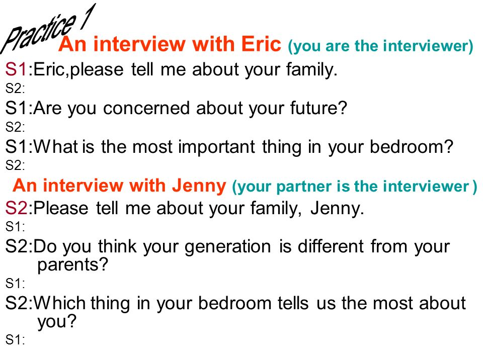 An interview with Eric (you are the interviewer) S1:Eric,please tell me about your family. S2: S1:Are you concerned about your future? S2: S1:What is