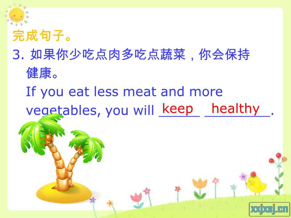 3. If you eat less meat and more vegetables, you will _____ ________. keep healthy