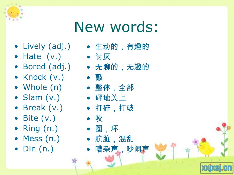 New words: Lively (adj.) Hate (v.) Bored (adj.) Knock (v.) Whole (n) Slam (v.) Break (v.) Bite (v.) Ring (n.) Mess (n.) Din (n.)