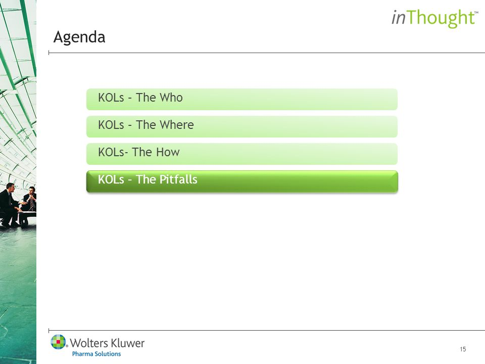 15 Agenda KOLs – The Who KOLs – The Where KOLs- The How KOLs – The Pitfalls