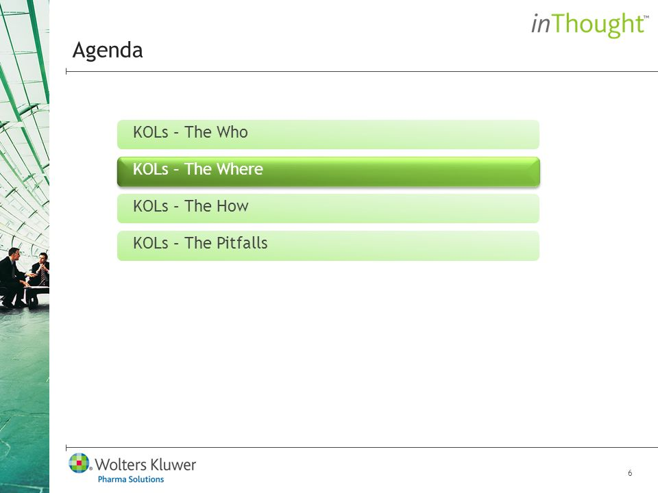 6 Agenda KOLs – The Who KOLs – The Where KOLs – The How KOLs – The Pitfalls