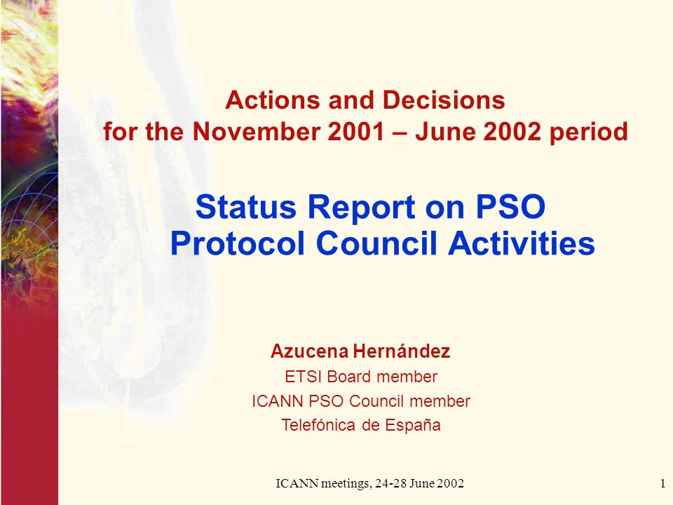 ICANN meetings, 24-28 June 20021 Status Report on PSO Protocol Council Activities Actions and Decisions for the November 2001 – June 2002 period Azuce