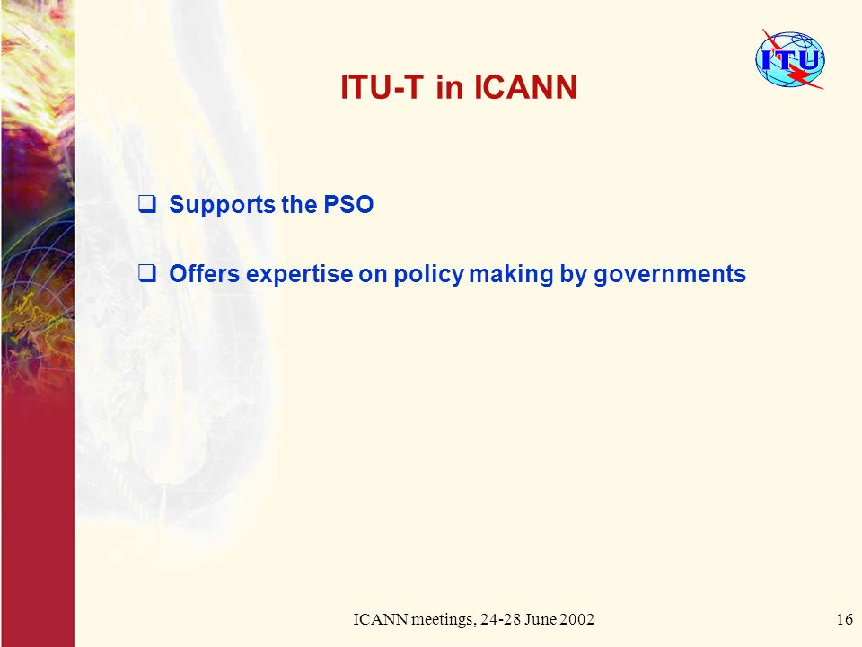 ICANN meetings, June ITU-T in ICANN Supports the PSO Offers expertise on policy making by governments