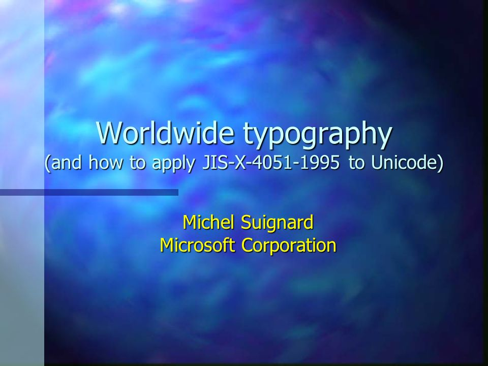 Worldwide typography (and how to apply JIS-X-4051-1995 to Unicode) Michel Suignard Microsoft Corporation