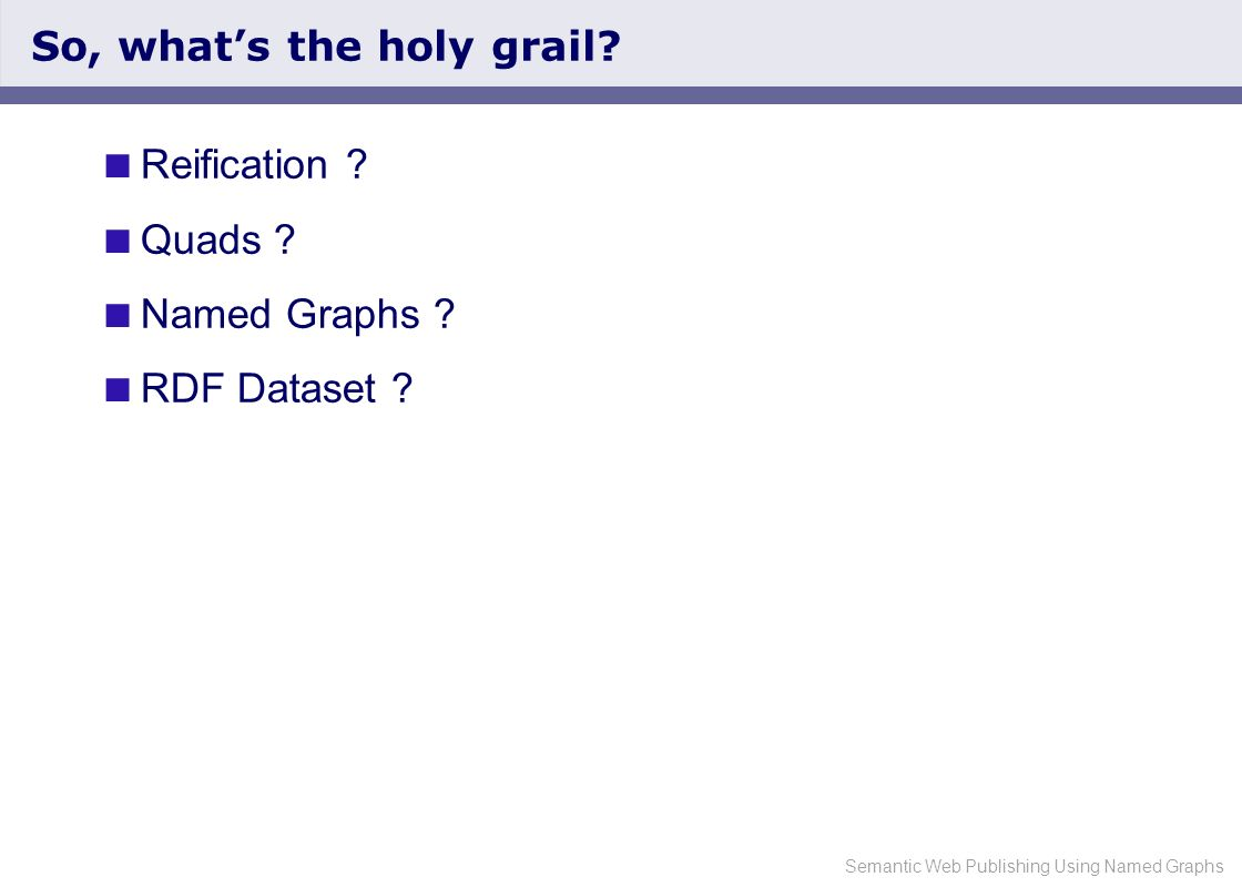 Semantic Web Publishing Using Named Graphs So, whats the holy grail.