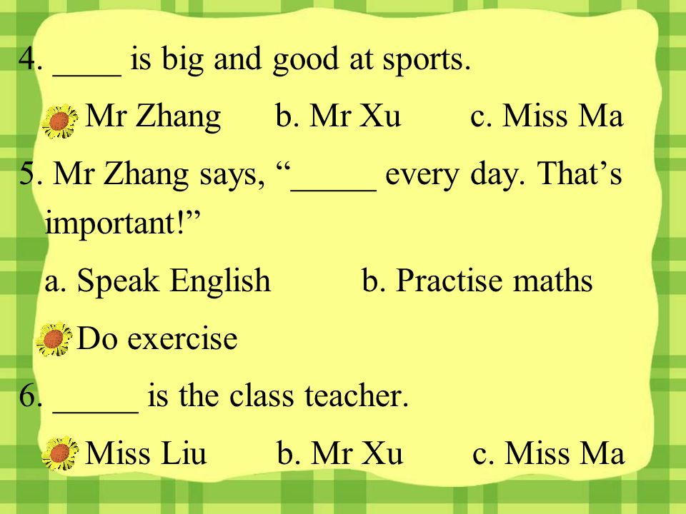4. ____ is big and good at sports. a. Mr Zhang b.
