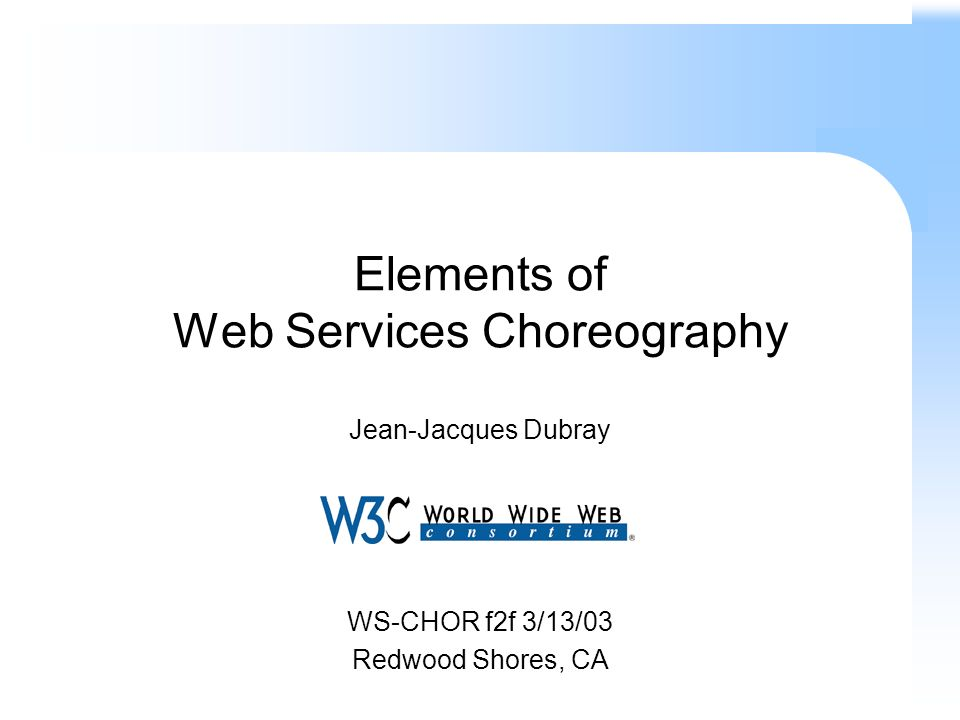 Elements of Web Services Choreography Jean-Jacques Dubray WS-CHOR f2f 3/13/03 Redwood Shores, CA
