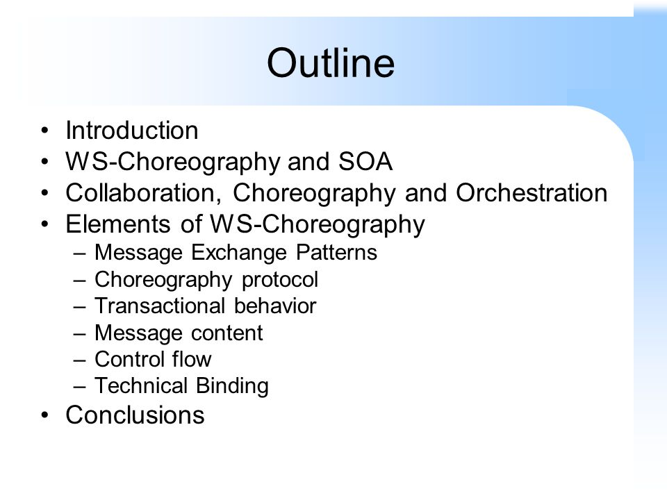 Outline Introduction WS-Choreography and SOA Collaboration, Choreography and Orchestration Elements of WS-Choreography –Message Exchange Patterns –Choreography protocol –Transactional behavior –Message content –Control flow –Technical Binding Conclusions