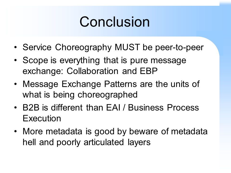 Conclusion Service Choreography MUST be peer-to-peer Scope is everything that is pure message exchange: Collaboration and EBP Message Exchange Pattern