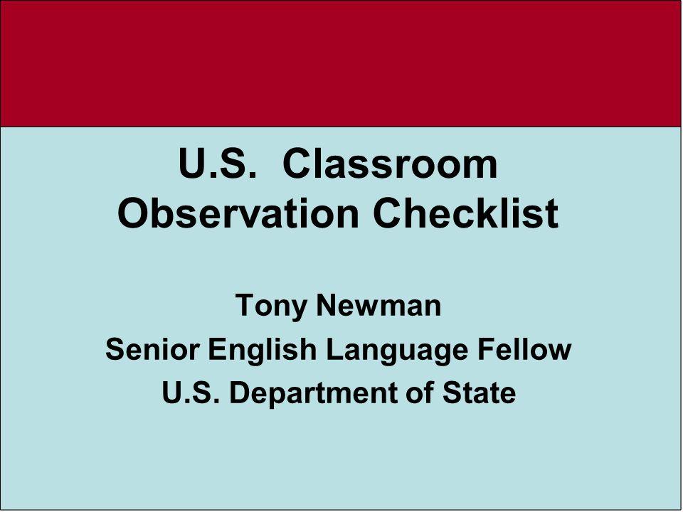 U.S. Classroom Observation Checklist Tony Newman Senior English Language Fellow U.S. Department of State