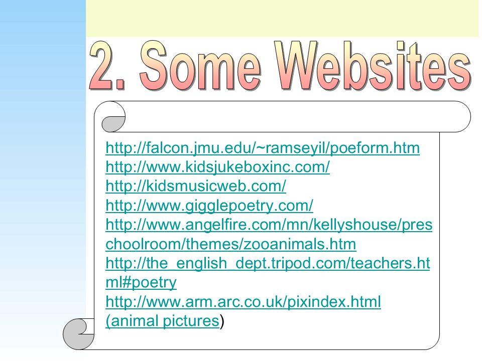 http://falcon.jmu.edu/~ramseyil/poeform.htm http://www.kidsjukeboxinc.com/ http://kidsmusicweb.com/ http://www.gigglepoetry.com/ http://www.angelfire.