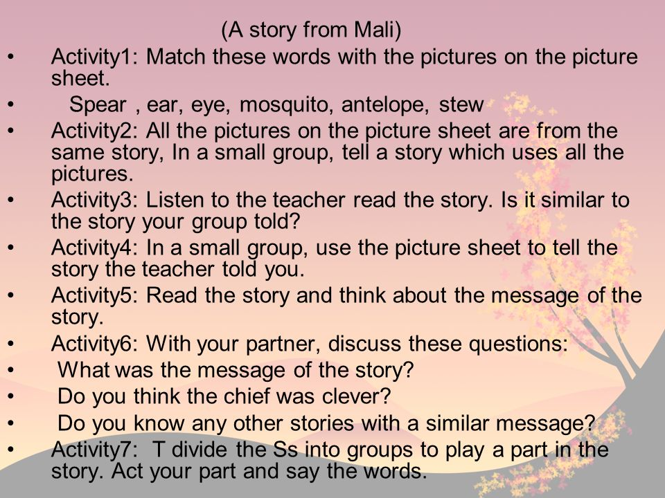 (A story from Mali) Activity1: Match these words with the pictures on the picture sheet. Spear, ear, eye, mosquito, antelope, stew Activity2: All the