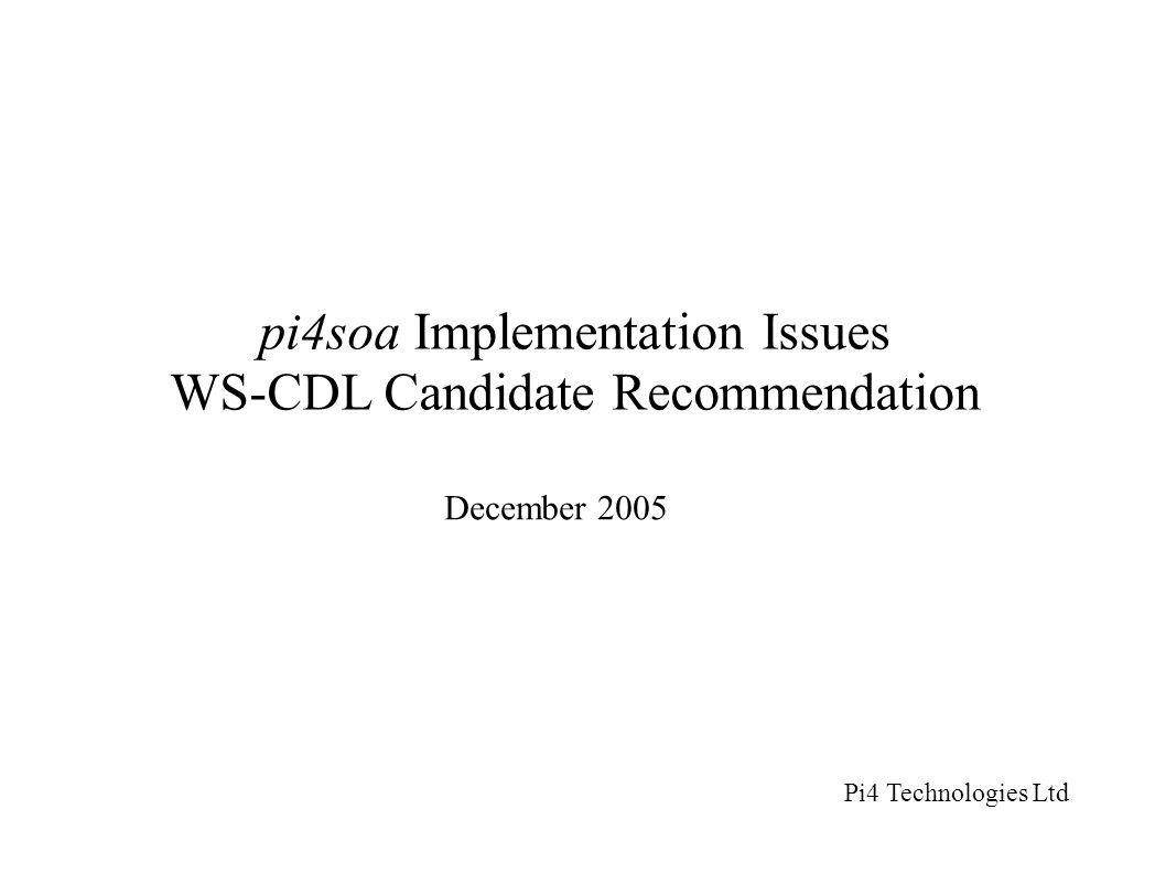 pi4soa Implementation Issues WS-CDL Candidate Recommendation December 2005 Pi4 Technologies Ltd