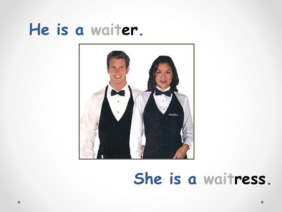 He is a waiter. She is a waitress.