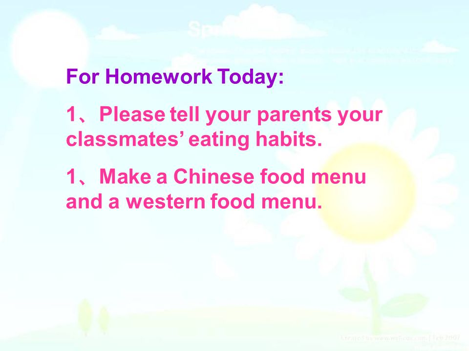For Homework Today: 1 Please tell your parents your classmates eating habits. 1 Make a Chinese food menu and a western food menu.