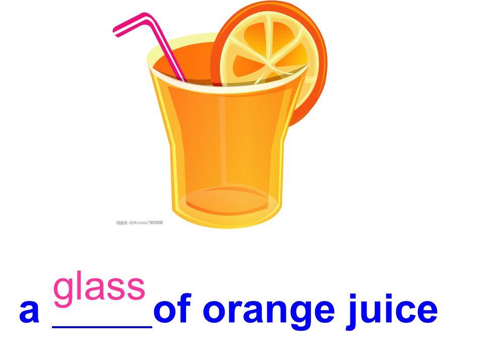 a of orange juice glass