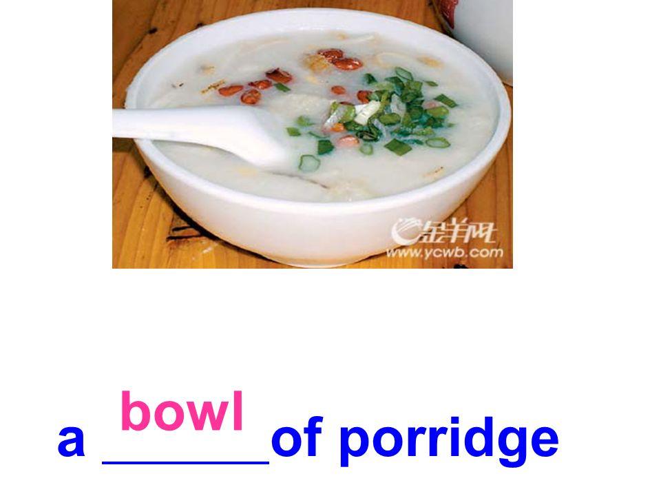 a of porridge bowl
