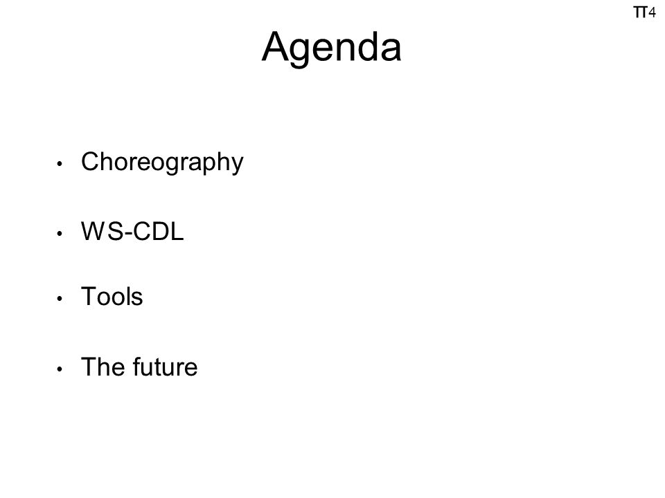 π4π4 Agenda Choreography WS-CDL Tools The future