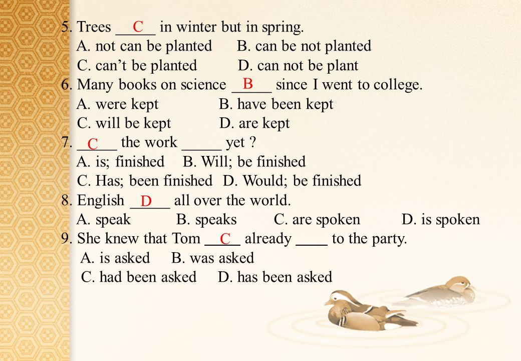 5.Trees _____ in winter but in spring. A. not can be planted B.