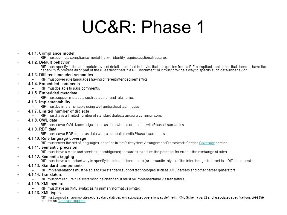 UC&R: Phase 1 4.1.1. Compliance model –RIF must define a compliance model that will identify required/optional features. 4.1.2. Default behavior –RIF