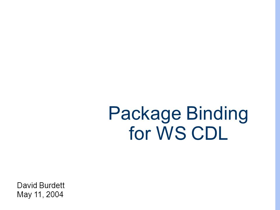 David Burdett May 11, 2004 Package Binding for WS CDL