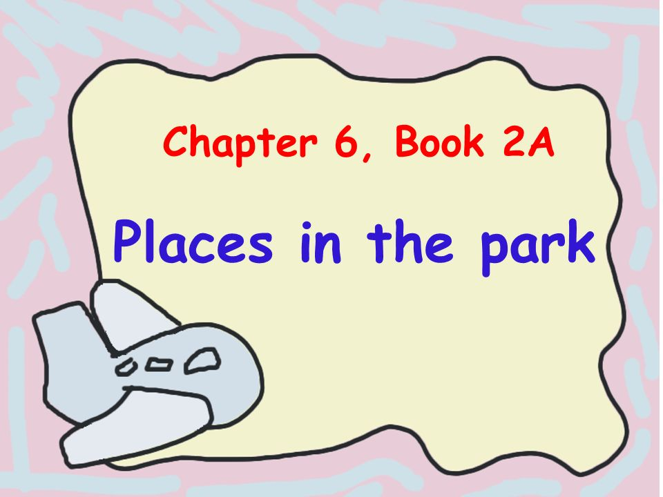 Places in the park Chapter 6, Book 2A