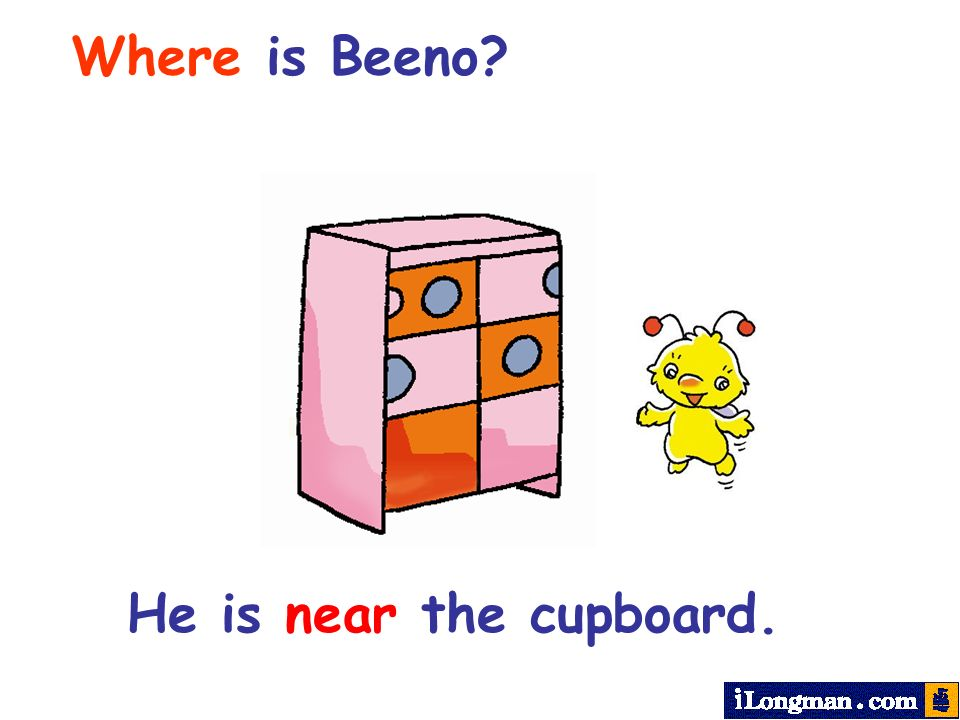 Where is Beeno? He is near the cupboard.