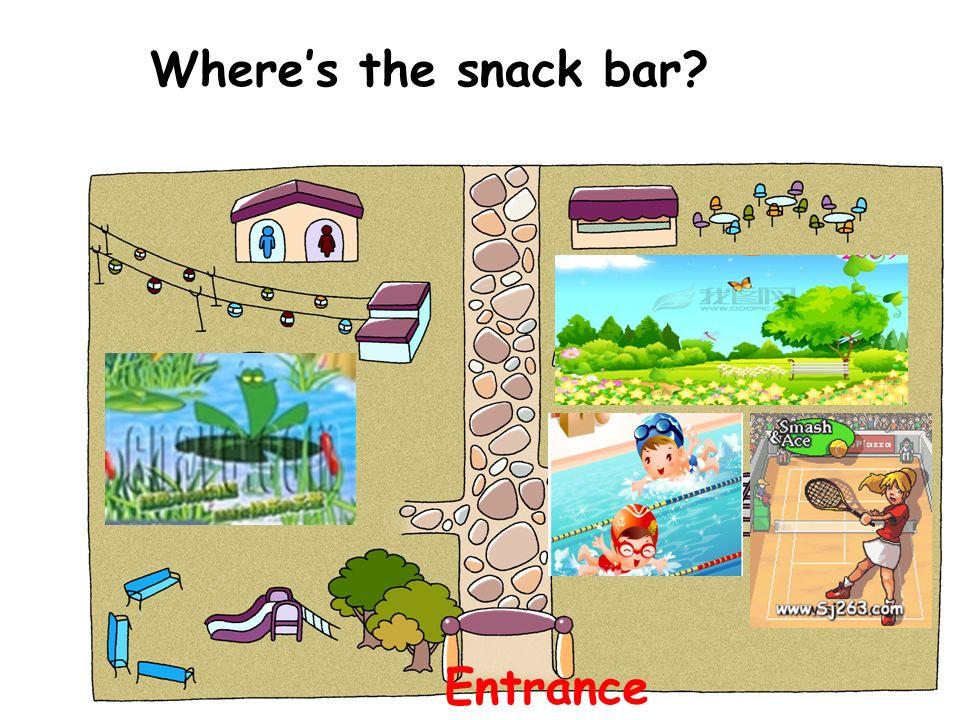 Entrance Wheres the snack bar?