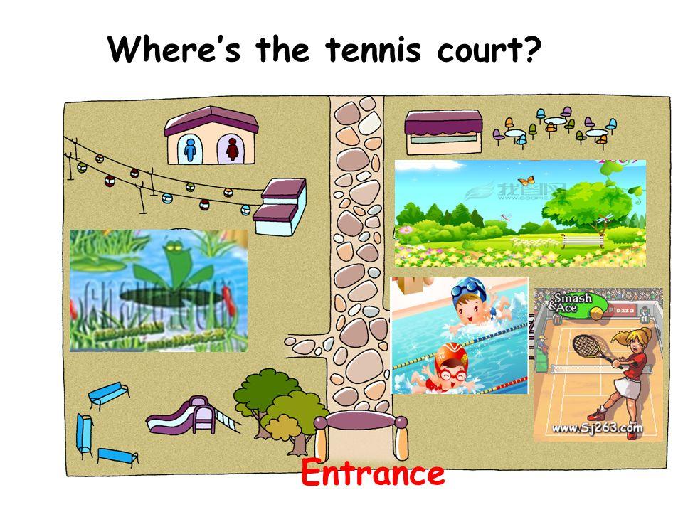 Wheres the tennis court? Entrance