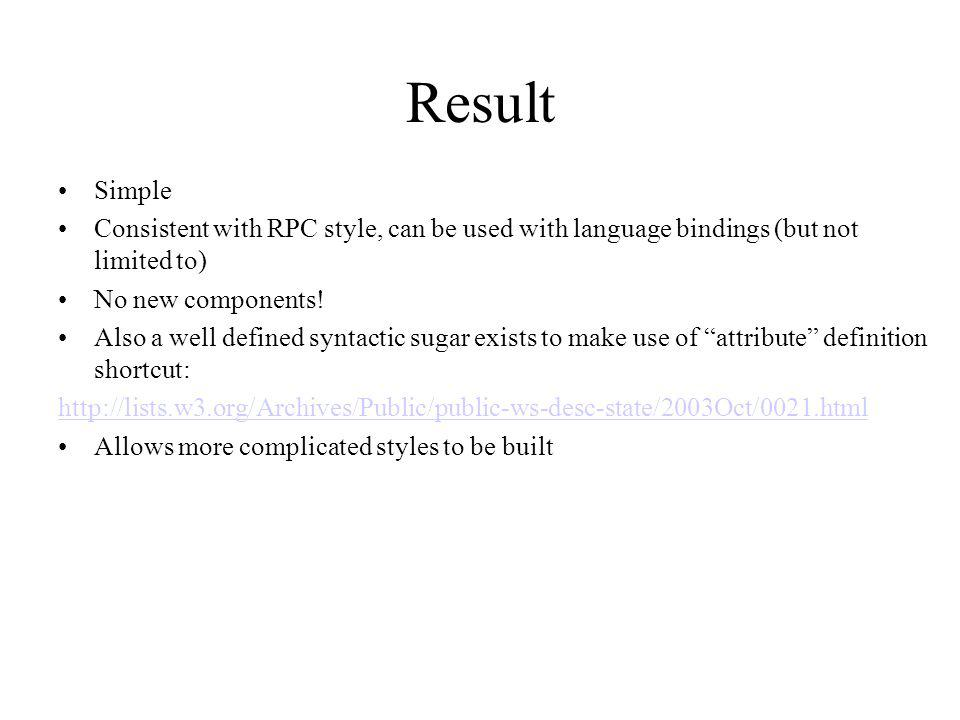 Result Simple Consistent with RPC style, can be used with language bindings (but not limited to) No new components.